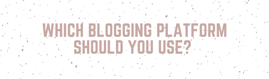 Best Blogging Platform to Use
